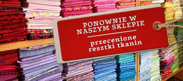 Przecenione resztki tkanin - zawsze warto spojrzeć