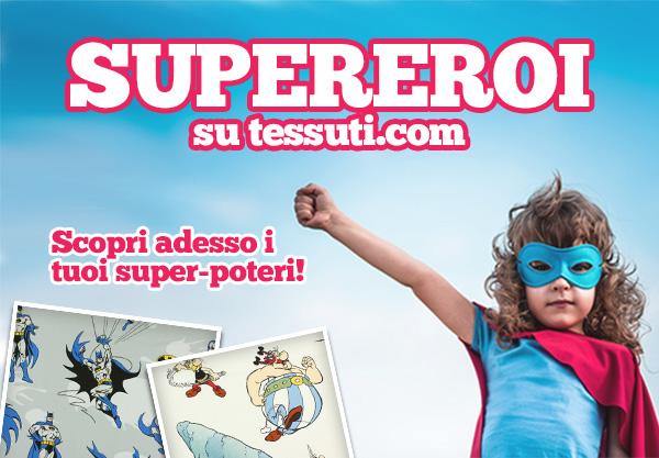 Supereroi su tessuti.com. Scopri adesso i tuoi super-poteri!