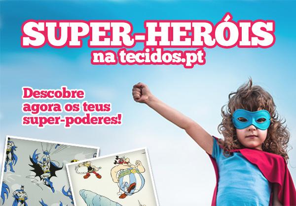 Super-heróis na tecidos.pt. Descobre agora os teus super-poderes!