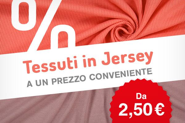 Oltre 250 tessuti jersey a prezzo ridotto in tante tonalità e fantasie diverse. Approfittane subito!