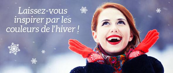 Laissez-vous inspirer par les couleurs de l'hiver ! Parcourir maintenant la collection de l'hiver.