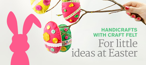 For little ideas at Easter – handicrafts with craft felt | blog