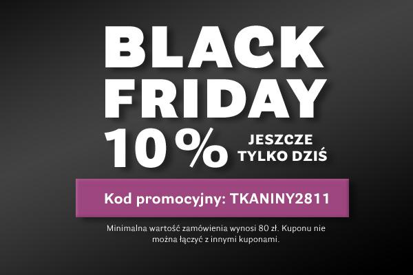 Black Friday - Jeszcze tylko dziś 10 %