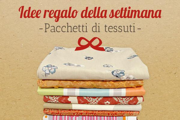 Il consiglio di tessuti.com: pacchetti di tessuti come idea regalo