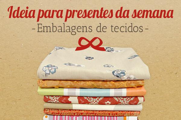 A sugestão da tecidos.com.pt: Embalagens de tecidos como ideia de presente