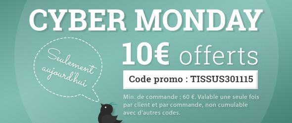 10 € de remise pour vous le jour de Cyber Monday - Commandez votre tissu préféré, c'est aujourd'hui ou jamais !