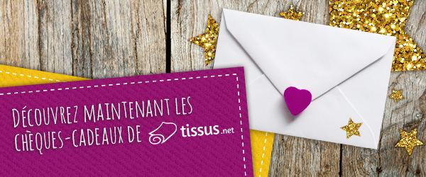 Parfait pour offrir : le chèque-cadeau de tissus.net=